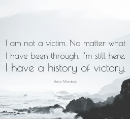 381509-Steve-Maraboli-Quote-I-am-not-a-victim-No-matter-what-I-have-been